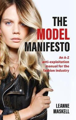 The Model Manifesto: An A-Z anti-exploitation manual for the fashion industry by Leanne Maskell