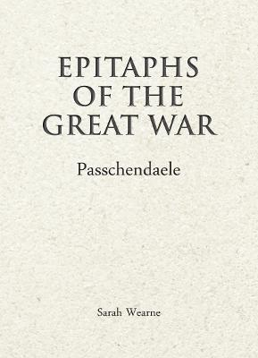 Epitaphs of The Great War: Passchendaele by Sarah Wearne