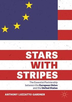Stars with Stripes: The Essential Partnership between the European Union and the United States by Anthony Luzzatto Gardner
