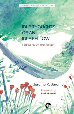 The Idle Thoughts of an Idle Fellow by Jerome K Jerome
