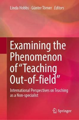 "Examining the Phenomenon of ""Teaching Out-of-field"": International Perspectives on Teaching as a Non-specialist by Linda Hobbs"