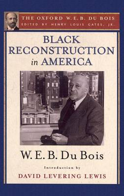 Black Reconstruction in America (The Oxford W. E. B. Du Bois) by Henry Louis Gates