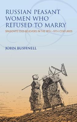 Russian Peasant Women Who Refused to Marry by John Bushnell