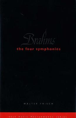 Brahms: The Four Symphonies by Walter Frisch