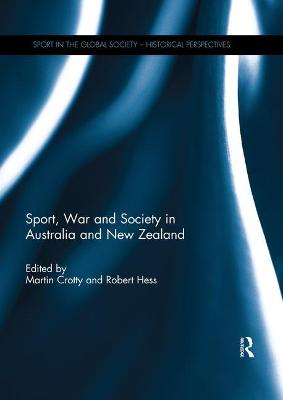 Sport, War and Society in Australia and New Zealand by Martin Crotty