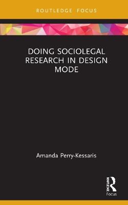 Doing Sociolegal Research in Design Mode by Amanda Perry-Kessaris