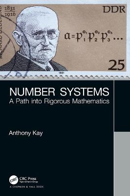 Number Systems: A Path into Rigorous Mathematics by Anthony Kay