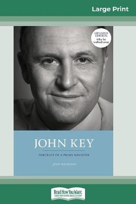 John Key: Portrait of a Prime Minister (16pt Large Print Edition) by John Roughan