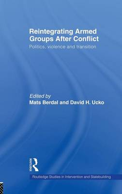 Reintegrating Armed Groups After Conflict by Mats Berdal