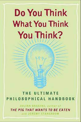 Do You Think What You Think You Think? by Julian Baggini