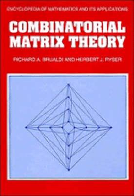 Combinatorial Matrix Theory by Richard A. Brualdi
