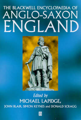 The Blackwell Encyclopedia of Anglo-Saxon England by Professor Michael Lapidge