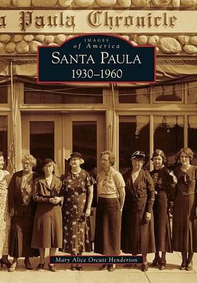 Santa Paula 1930-1960 by Mary Alice Orcutt Henderson