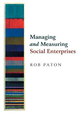 Managing and Measuring Social Enterprises by Rob Paton
