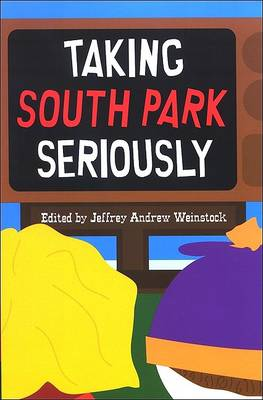 Taking South Park Seriously by Jeffrey Andrew Weinstock