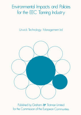 Environmental Impacts & Policies for the EEC Tanning Industry by Urwick Technology Management Ltd.