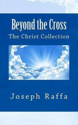 Beyond the Cross by Joseph Raffa