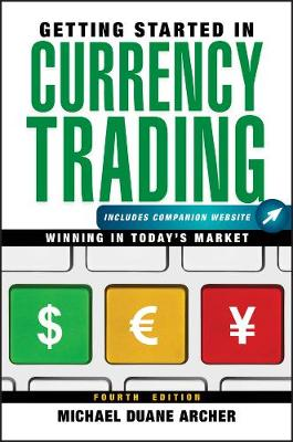 Getting Started in Currency Trading, Fourth Edition + Companion Website by Michael D. Archer