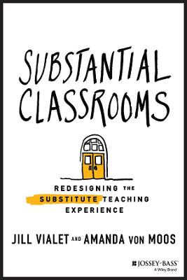 Substantial Classrooms: Redesigning the Substitute Teaching Experience book