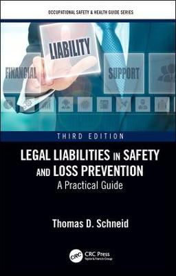 Legal Liabilities in Safety and Loss Prevention: A Practical Guide, Third Edition by Thomas D. Schneid