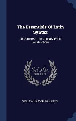 The Essentials of Latin Syntax by Charles Christopher Mierow