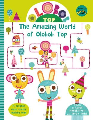 Olobob Top: The Amazing World of Olobob Top by Leigh Hodgkinson