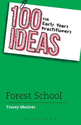 100 Ideas for Early Years Practitioners: Forest School by Tracey Maciver