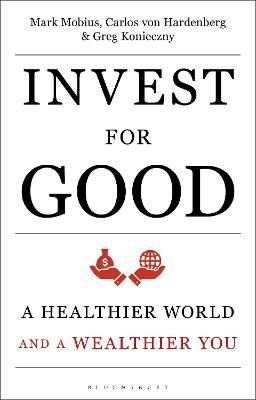 Invest for Good: A Healthier World and a Wealthier You by Mark Mobius