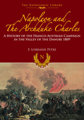 Napoleon and the Archduke Charles by F. Loraine Petre