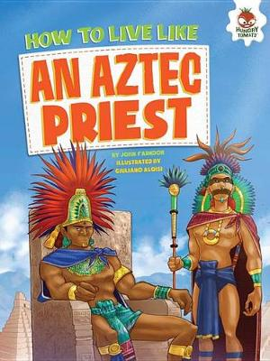 How to Live Like an Aztec Priest by John Farndon
