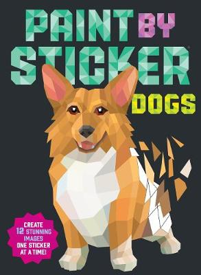 Paint by Sticker: Dogs: Create 12 Stunning Images One Sticker at a Time! book