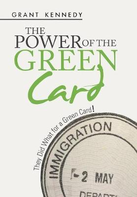 The Power of the Green Card by Grant Kennedy