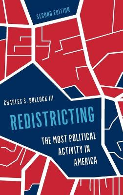 Redistricting: The Most Political Activity in America by Charles S. Bullock