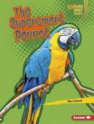 The Supersmart Parrot by Mari Schuh
