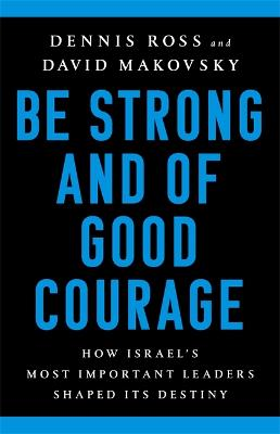 Be Strong and of Good Courage: How Israel's Most Important Leaders Shaped Its Destiny book