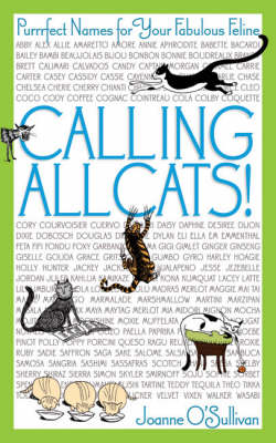 Calling All Cats!: Purrrfect Names for Your Fabulous Feline by Joanne O'Sullivan