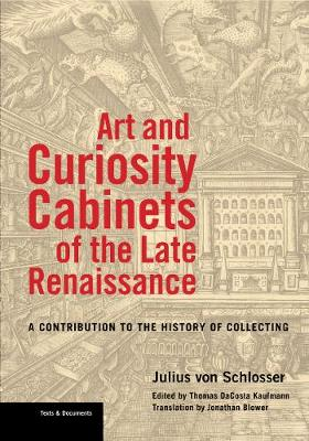 Art and Curiosity Cabinets of the Late Renaissance  - A Contribution to the History of Collecting by Julius Von Schlosser