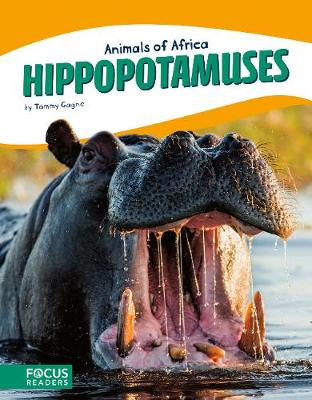 Animals of Africa: Hippopotamuses by Tammy Gagne