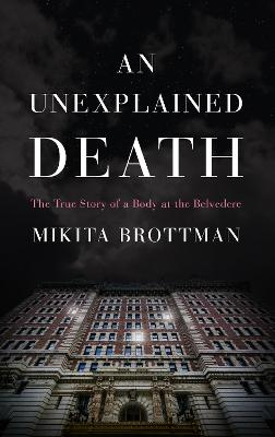 An Unexplained Death: The True Story of a Body at the Belvedere book