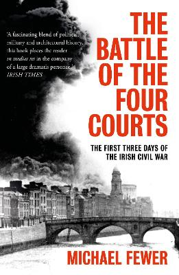 Battle of the Four Courts: The First Three Days of the Irish Civil War by Michael Fewer