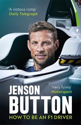 How To Be An F1 Driver: My Guide To Life In The Fast Lane by Jenson Button