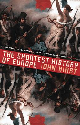Shortest History of Europe: Revised and Updated by John Hirst