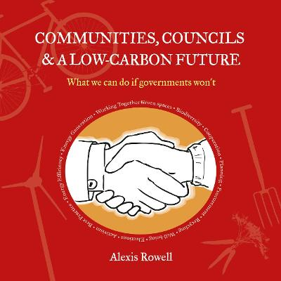 Communities, Councils and a Low Carbon Future by Alexis Rowell