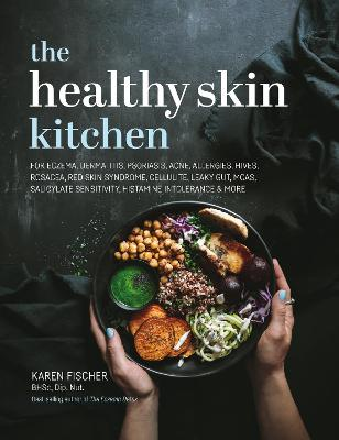 The Healthy Skin Kitchen: For Eczema, Dermatitis, Psoriasis, Acne, Allergies, Hives, Rosacea, Red Skin Syndrome, Cellulite, Leaky Gut, MCAS, Salicylate Sensitivity, Histamine Intolerance & more by Karen Fischer