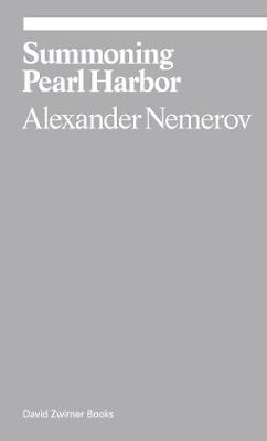 Summoning Pearl Harbor by Alexander Nemerov
