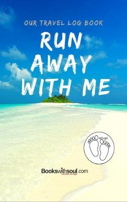 Our Travel Log Book: Run Away With Me: Notebook Bucket list for Couples, Engagement, Wedding, Honeymoon & Keepsake Memory Pages for 50 adventures, trips & vacations. by Books with Soul