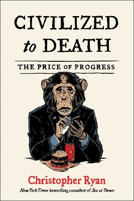 Civilized to Death: The Price of Progress by Christopher Ryan