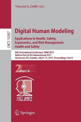 Digital Human Modeling. Applications in Health, Safety, Ergonomics, and Risk Management: Health and Safety by Vincent G. Duffy