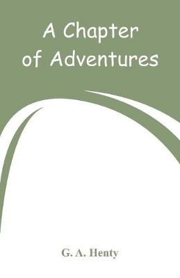 A Chapter of Adventures by G a Henty