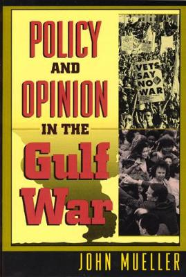Policy and Opinion in the Gulf War by John E. Mueller